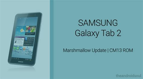 Samsung Tab 2 Update galaxy tab 2 marshmallow update cm13 and other roms the