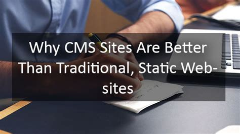 better cms than why cms are better than traditional static websites