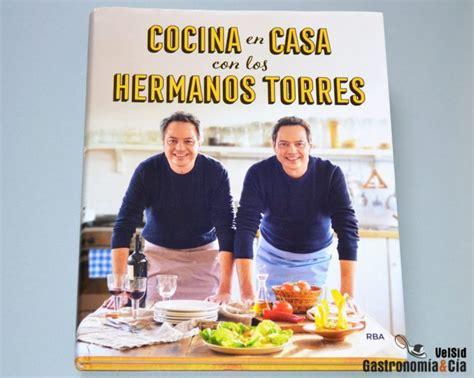 libro torres en la cocina cocina en casa con los hermanos torres gastronom 237 a c 237 a