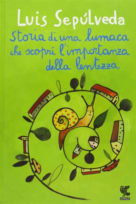 libro le droit la storia di una lumaca che scopr 236 l importanza della lentezza luis sep 250 lveda libri vagabondi