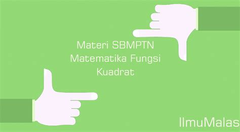 materi sbmptn matematika fungsi kuadrat ilmu malas