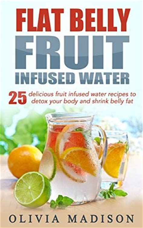 Belly Slimming Detox Water Reviews by Flat Belly Fruit Infused Water 25 Delicious Fruit Infused