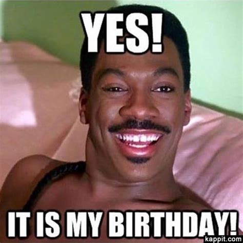My Birthday Memes - yes it is my birthday