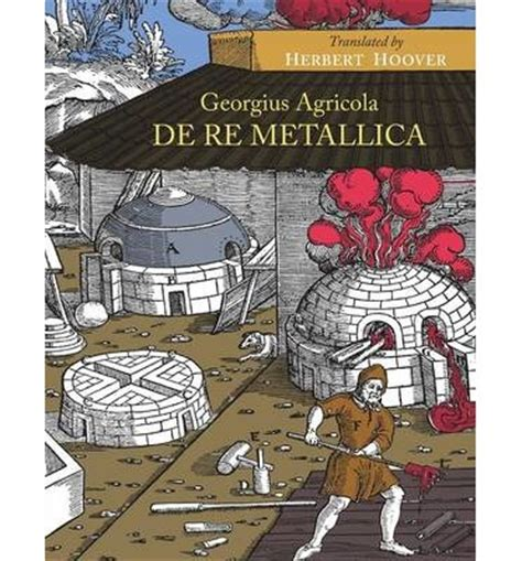 georgius agricola de re metallica translated classic reprint books de re metallica georgius agricola 9781614277460
