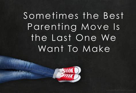 the last move sometimes the best parenting move is the last one we want