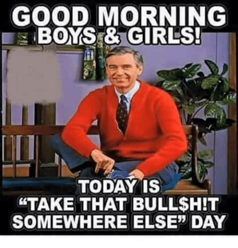 Today S Funny Memes - good morning boys girls today is take that bull h t