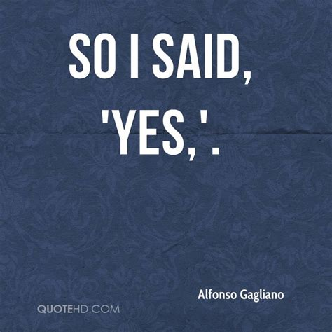 Yes I Said by Alfonso Gagliano Quotes Quotehd