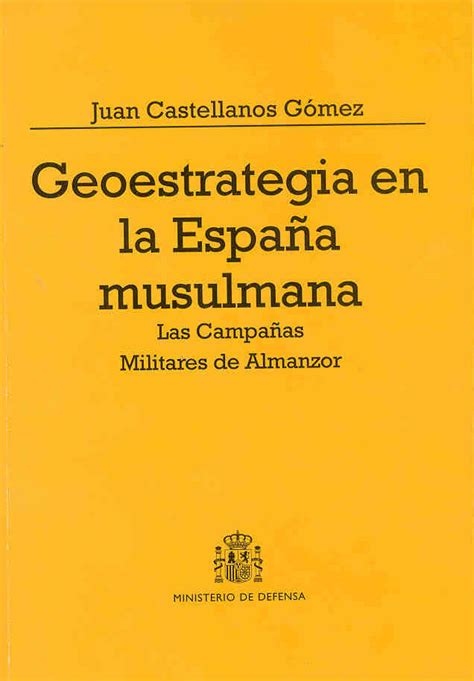 libro la espaa musulmana geoestrategia en la espa 241 a musulmana las ca 241 as militares de almanzor historia del condado