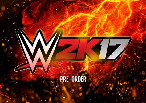 wwe 2k17 release date wwe 2k17 release date coming october 2016 pre orders