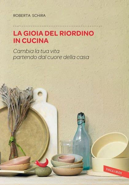 Metodo Kondo Cucina by Riordino In Cucina Il Nuovo Metodo Italiano D La