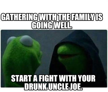 Drunk Uncle Meme - meme creator gathering with the family is going well