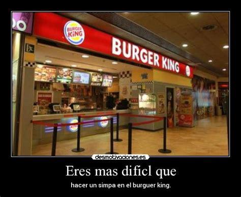 burger king aqu tu eres el king desmotivaciones im 225 genes y carteles de burguer pag 11 desmotivaciones