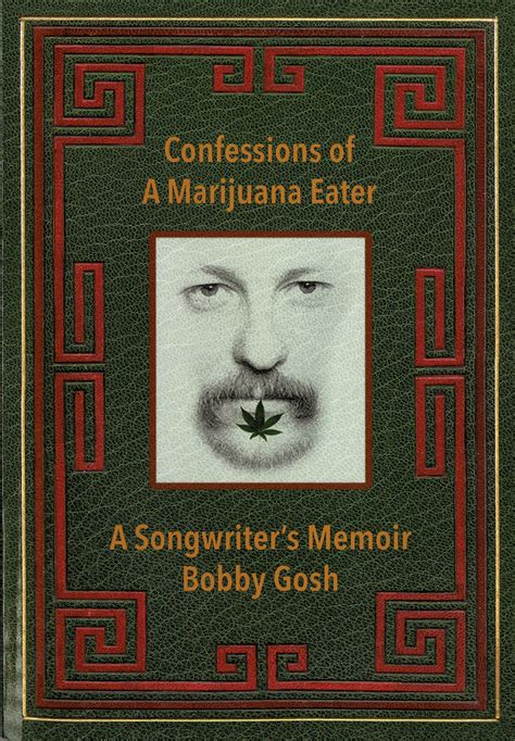 confession a sort of memoir books musician bobby gosh talks marijuana in new memoir arts