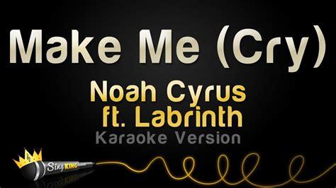 noah cyrus make me cry song download noah cyrus ft labrinth make me cry karaoke version