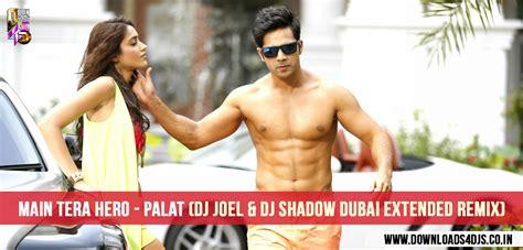 palat dj remix mp3 download main tera hero palat dj joel dj shadow dubai extended