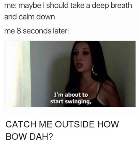 how to start swinging 25 best memes about catch me outside catch me outside memes