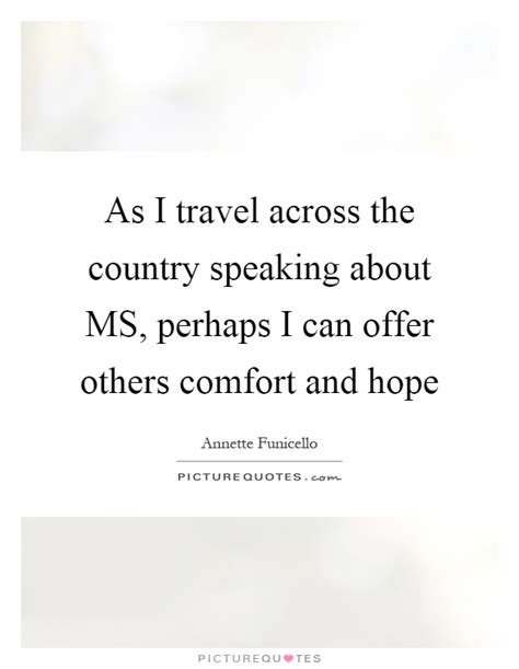offer comfort as i travel across the country speaking about ms perhaps