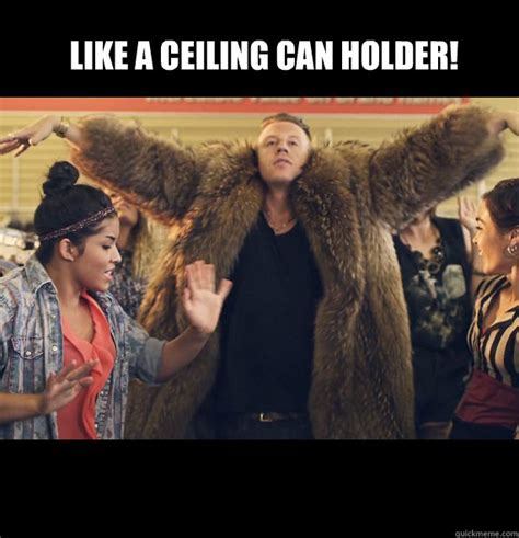 Like A Ceiling Can Holder Lyrics by Like A Ceiling Can Holder Misc Quickmeme