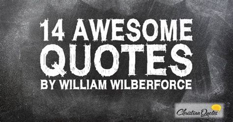 awesome quotes  william wilberforce christian quotes pinterest tops awesome quotes