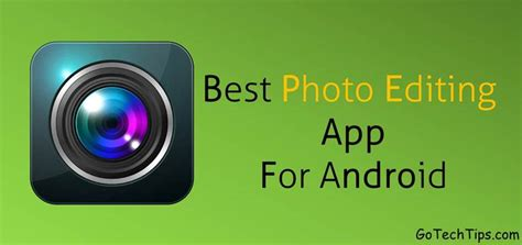 best photo editing app for android top 10 best photo editing apps for android go tech tips