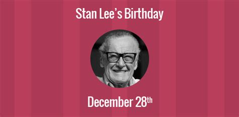 birthday  stan lee american comic book writer  publisher