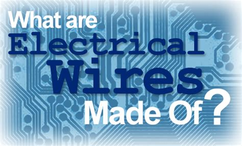 what are electrical wires made of