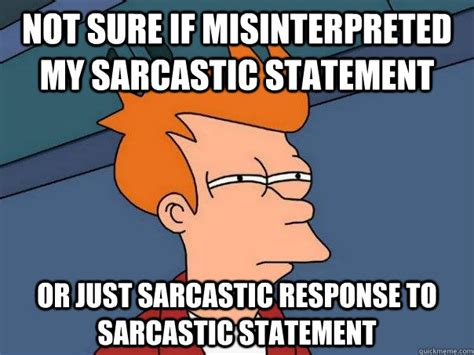 Response Memes - not sure if misinterpreted my sarcastic statement or just