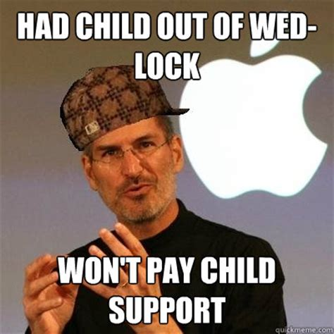 Child Support Meme - had child out of wed lock won t pay child support