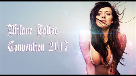 tattoo convention 2017 ac milano tattoo convention 2017 youtube