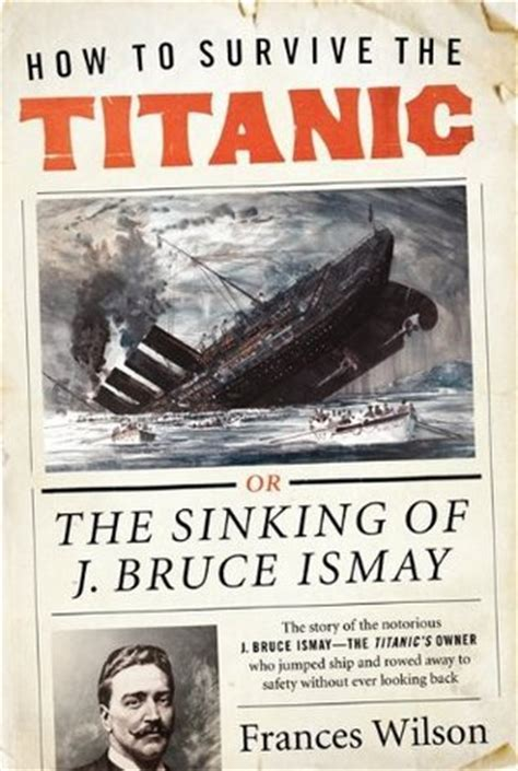 the sinking of titanic book how to survive the titanic or the sinking of j bruce