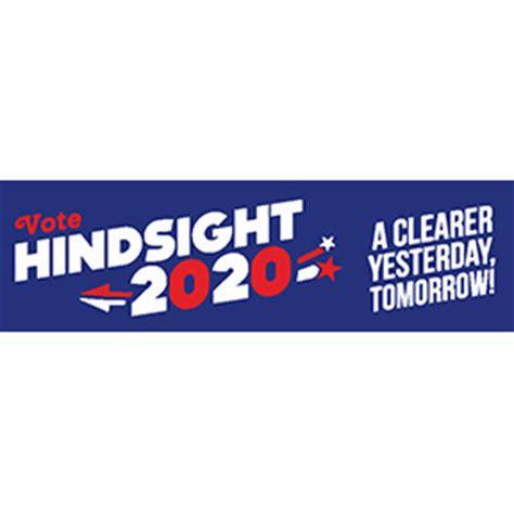 Hindsight 2020 Bumper Sticker vote hindsight 2020 bumper sticker