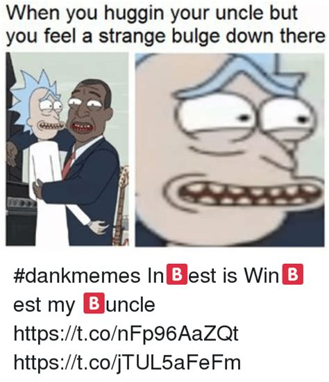When You Memes - when you huggin your uncle you you feel a strange bulge