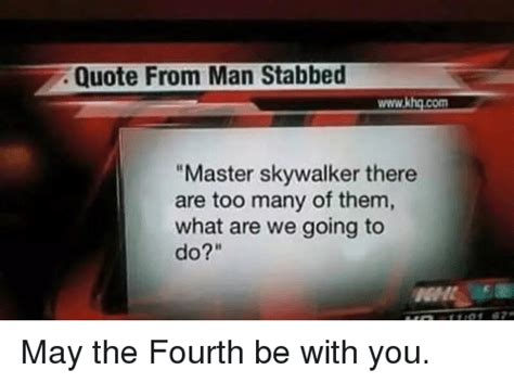 what are we going to do on the bed quote from man stabbed wwwkhgcom master skywalker there