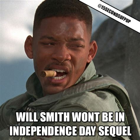 Independence Day Movie Meme - will smith not returning to independence day sequel