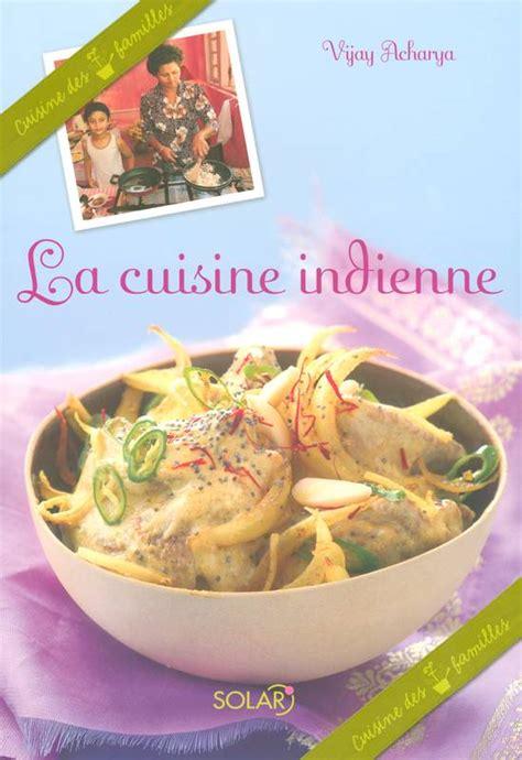 cuisine indienne v馮騁arienne livre cuisine indienne vijay acharya solar cuisine des