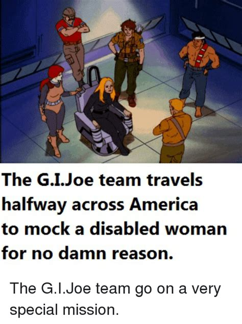 Gi Joe Meme - the gi joe team travels halfway across america to mock a