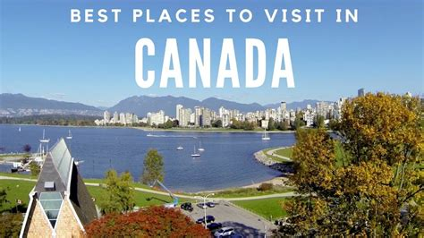 20 best places to visit in canada for 2015 vacay ca 10 best places to visit in canada travel video youtube