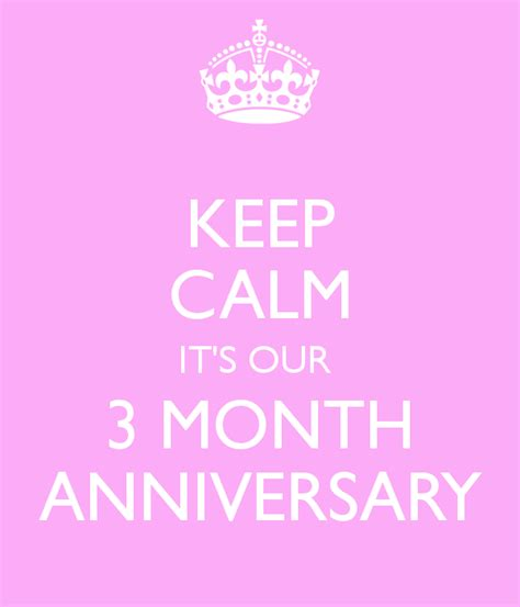 keep calm it s our 3 month anniversary poster keep