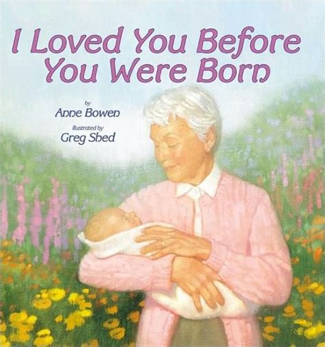 i loved you before you were born by anne bowen greg shed hardcover barnes noble 174