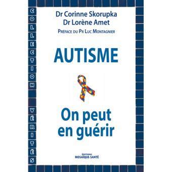 Autism Paket 3 Ebook Autisme 2 autisme on peut en gu 233 rir broch 233 corinne skorupka lor 232 ne amet luc montagnier achat