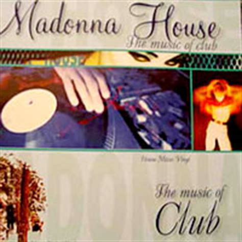 2006 house music madonna madonna louise veronica ciccone 2006 house the music of club media club