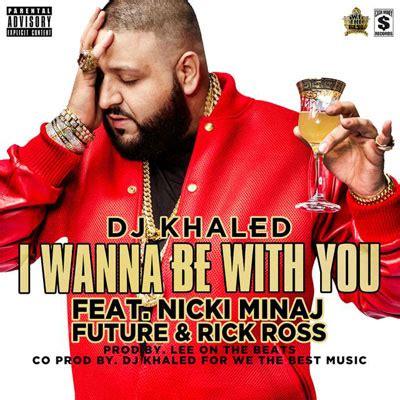 dj khaled cd dj khaled i wanna be with you ft future nicki minaj