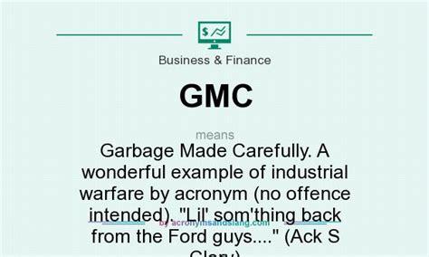 gmc slang gmc garbage made carefully a wonderful exle of
