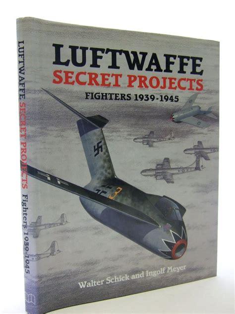 secret luftwaffe emergency fighters luftwaffe secret projects fighters 1939 1945 written by schick walter meyer ingolf stock code