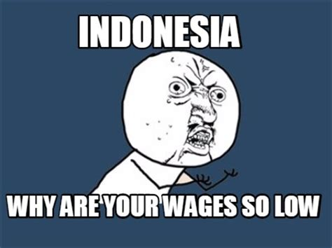 Meme Maker Indonesia - meme creator indonesia why are your wages so low meme