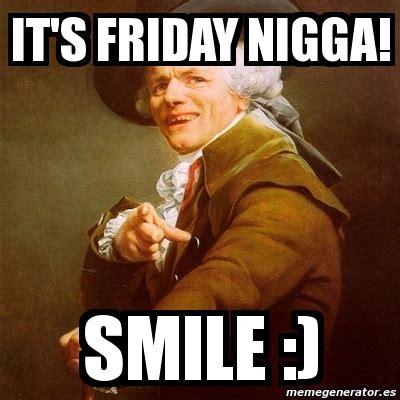 Its Friday Niggas Meme - meme joseph ducreux it s friday nigga smile 3945201