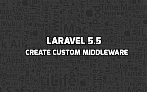 tutorial middleware laravel 5 laravel 5 5 create custom middleware exle