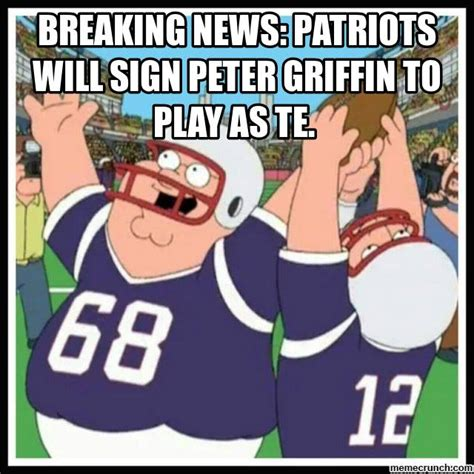 Peter Griffin Meme - breaking news patriots will sign peter griffin to play as te
