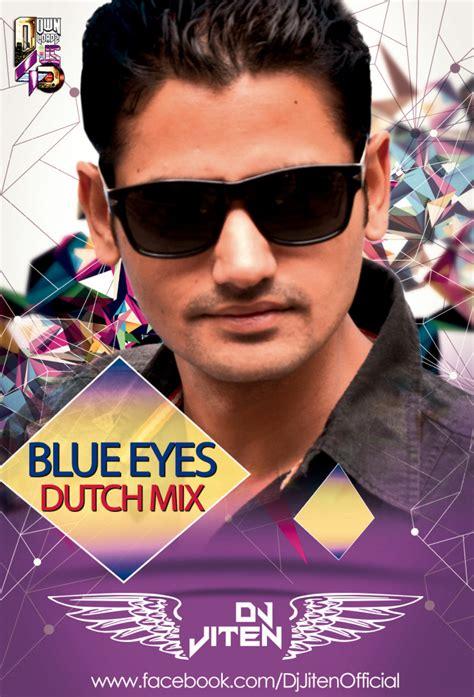 blue eyes mp3 dj remix song download blue eyes dutch mix dj jiten