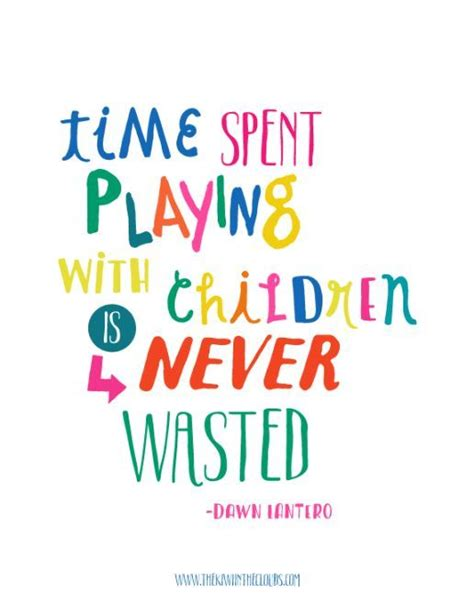 printable quotes for students time spent playing with children is never wasted printable